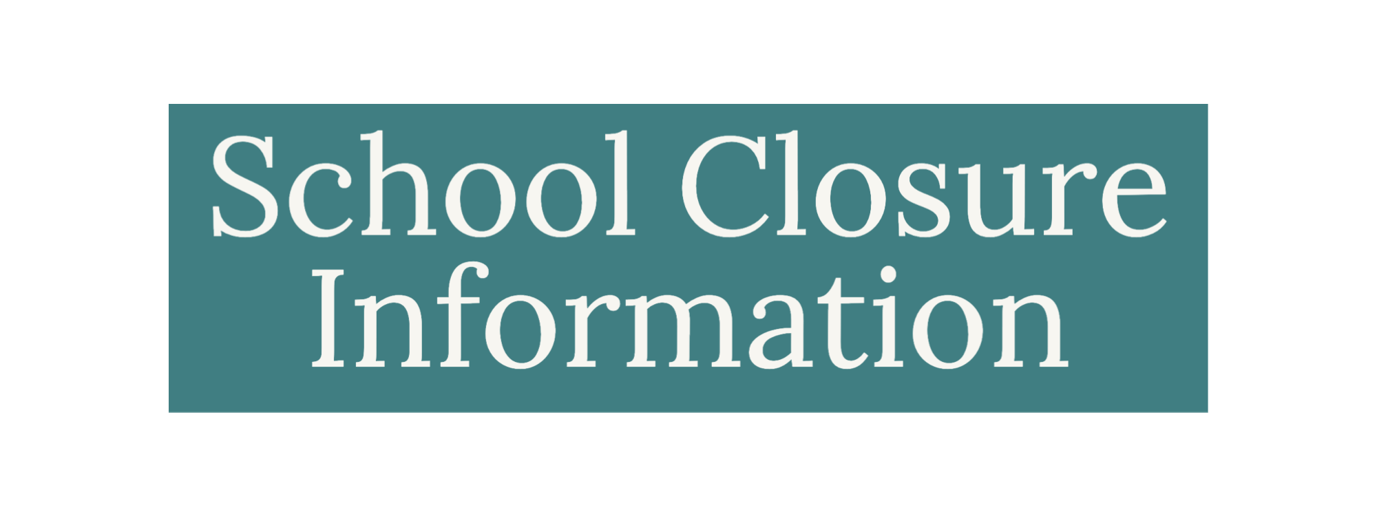 image of text: School Closure Information