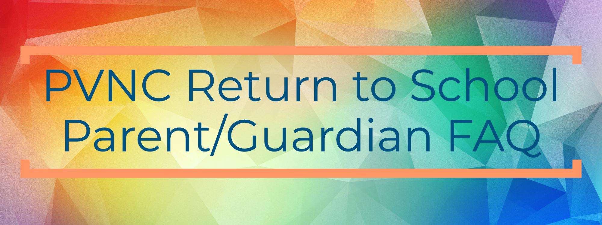 PVNC return to school parent/guardian FAQ
